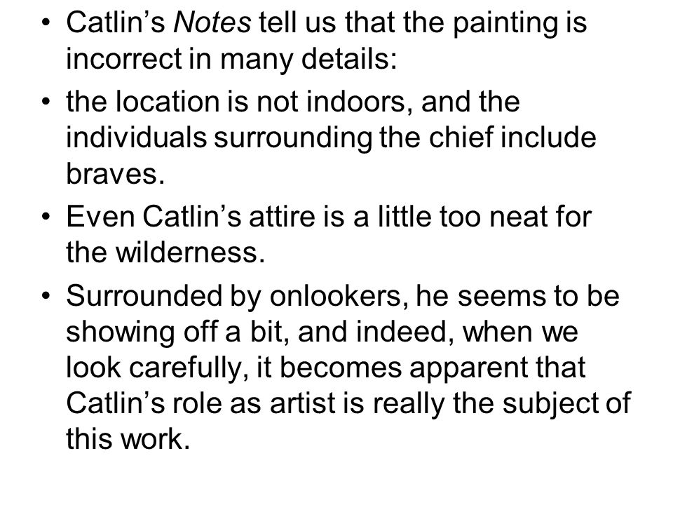 Catlin's Notes tell us that the painting is incorrect in many details: