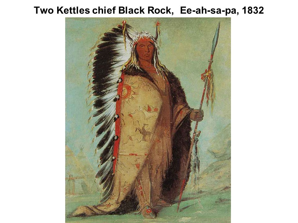 Two Kettles chief Black Rock, Ee-ah-sa-pa, 1832