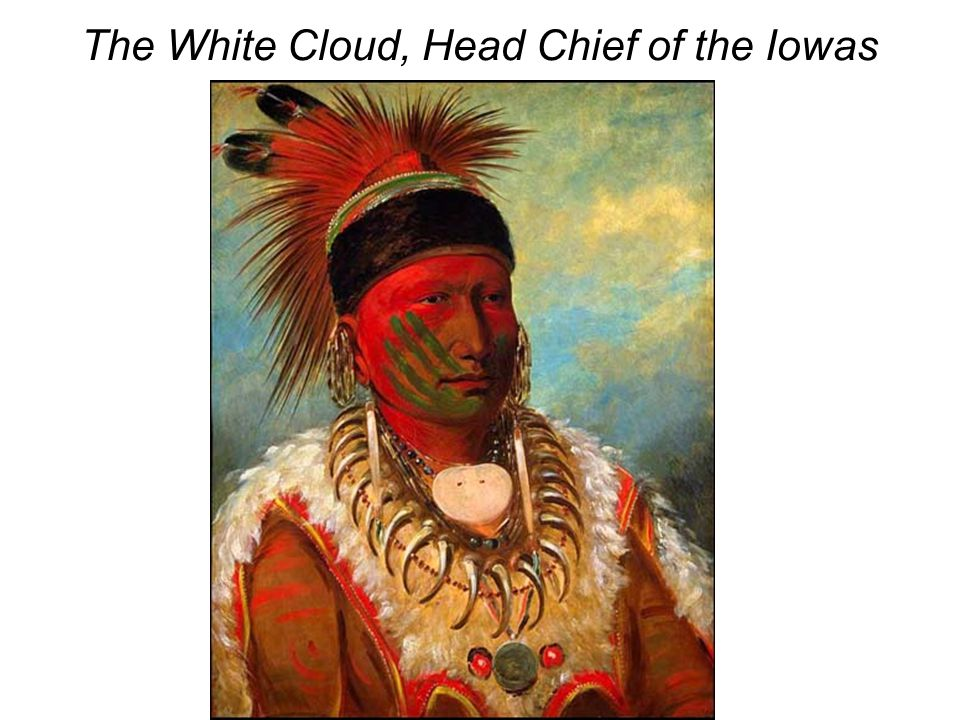 The White Cloud, Head Chief of the Iowas