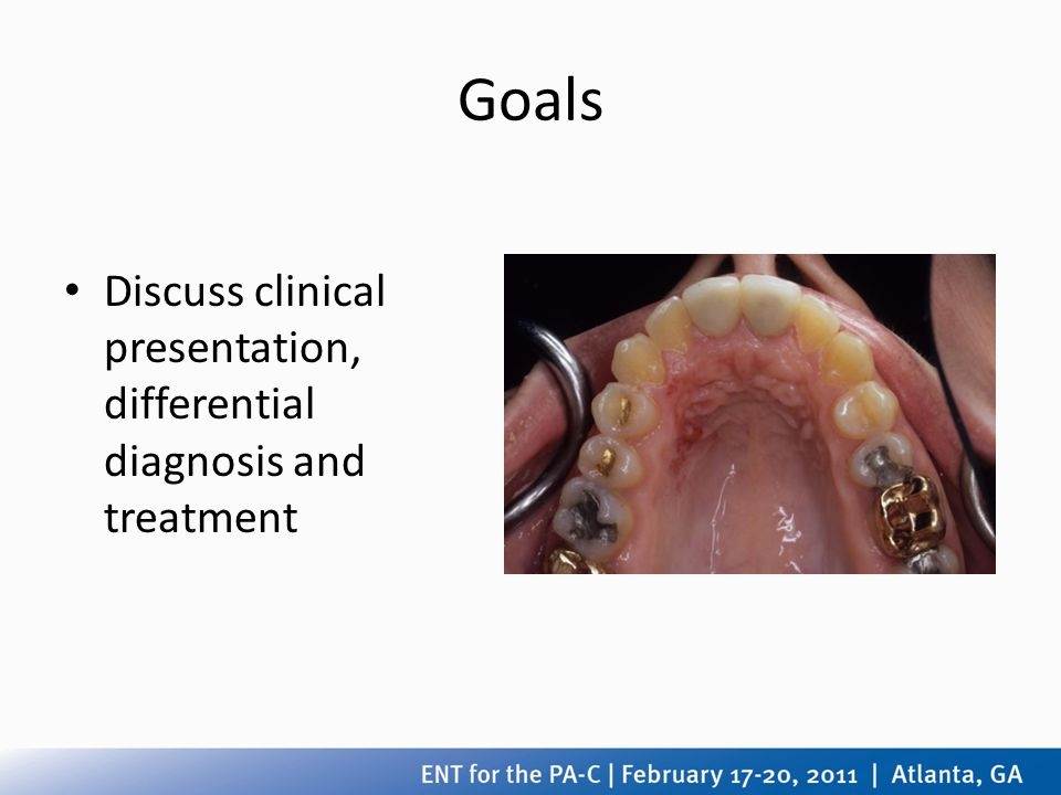 Goals Discuss clinical presentation, differential diagnosis and treatment