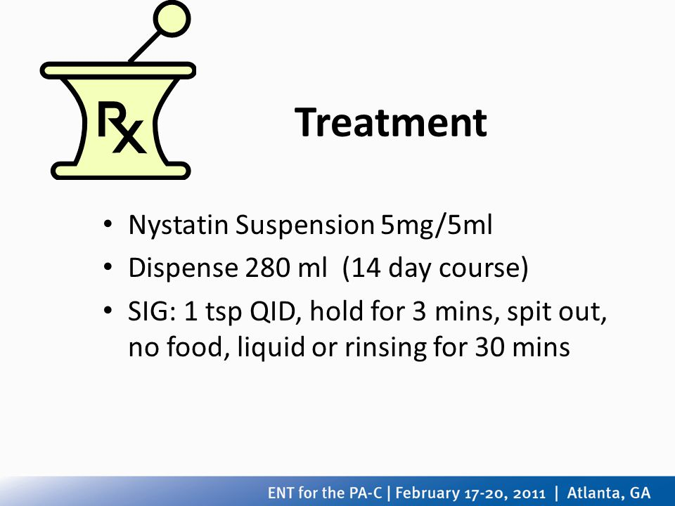 Treatment Nystatin Suspension 5mg/5ml Dispense 280 ml (14 day course)