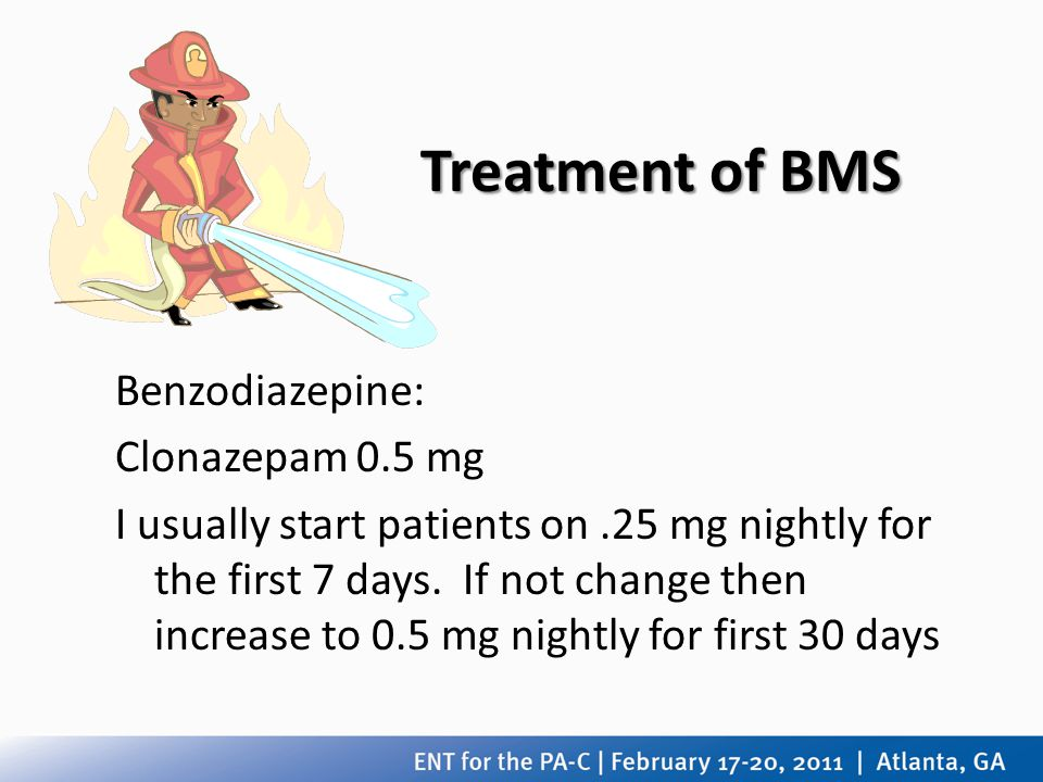 Treatment of BMS Benzodiazepine: Clonazepam 0.5 mg