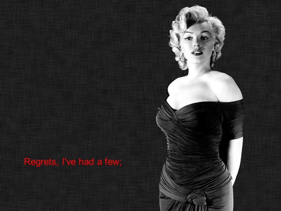 Regrets, I ve had a few;