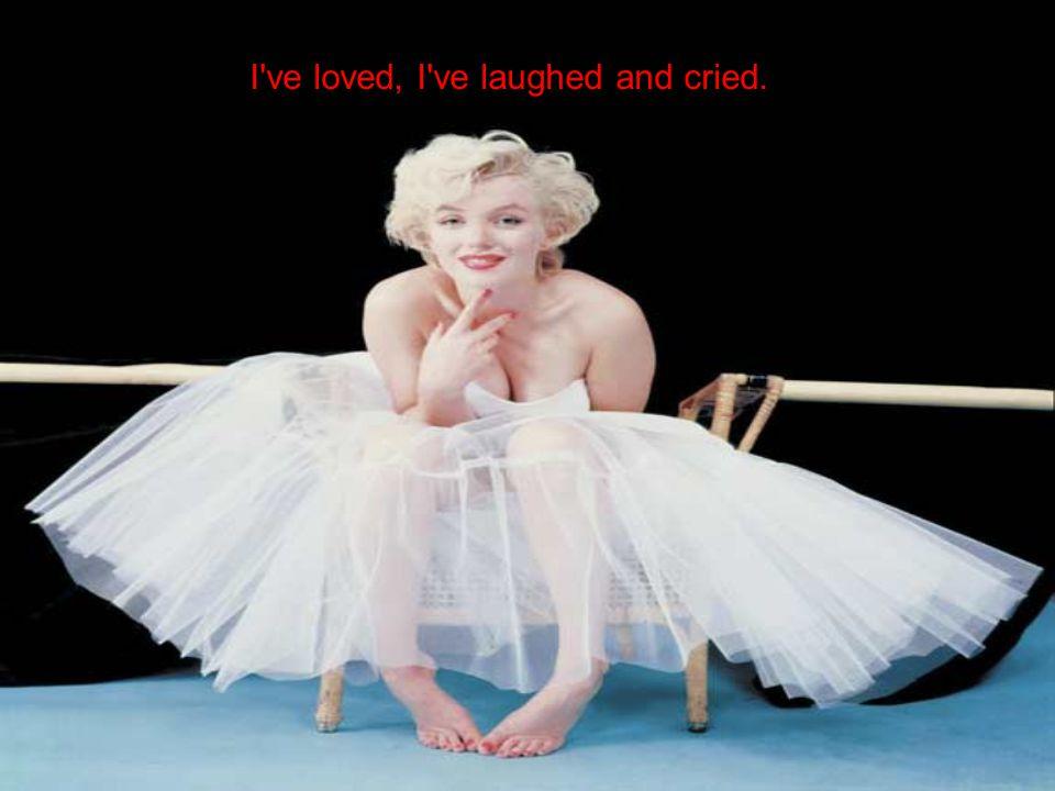I ve loved, I ve laughed and cried.