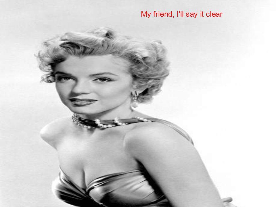 My friend, I ll say it clear