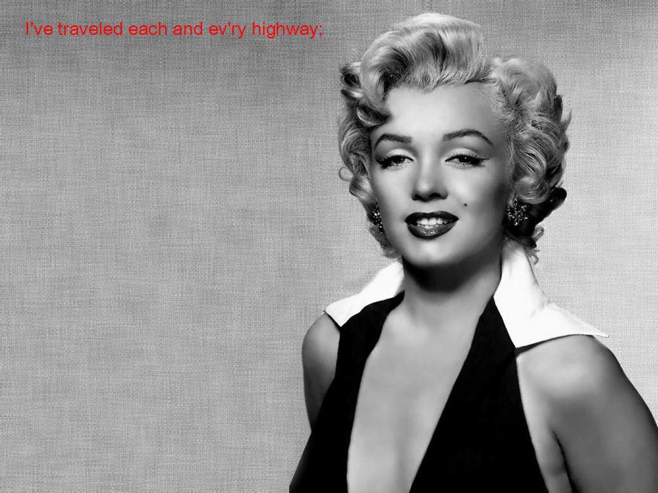 I ve traveled each and ev ry highway;