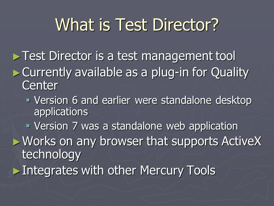 What is Test Director Test Director is a test management tool