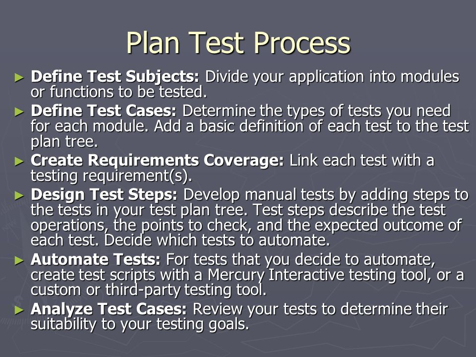 Plan Test Process Define Test Subjects: Divide your application into modules or functions to be tested.
