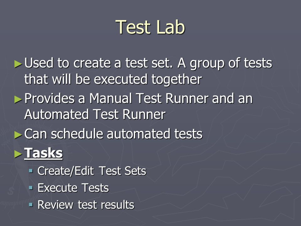 Test Lab Used to create a test set. A group of tests that will be executed together. Provides a Manual Test Runner and an Automated Test Runner.