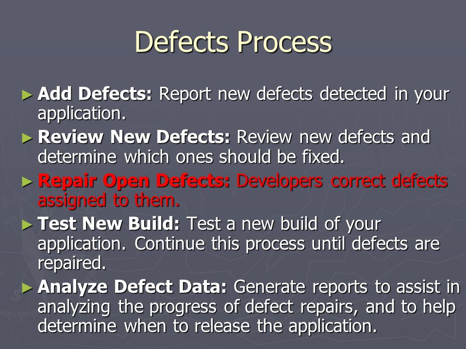 Defects Process Add Defects: Report new defects detected in your application.