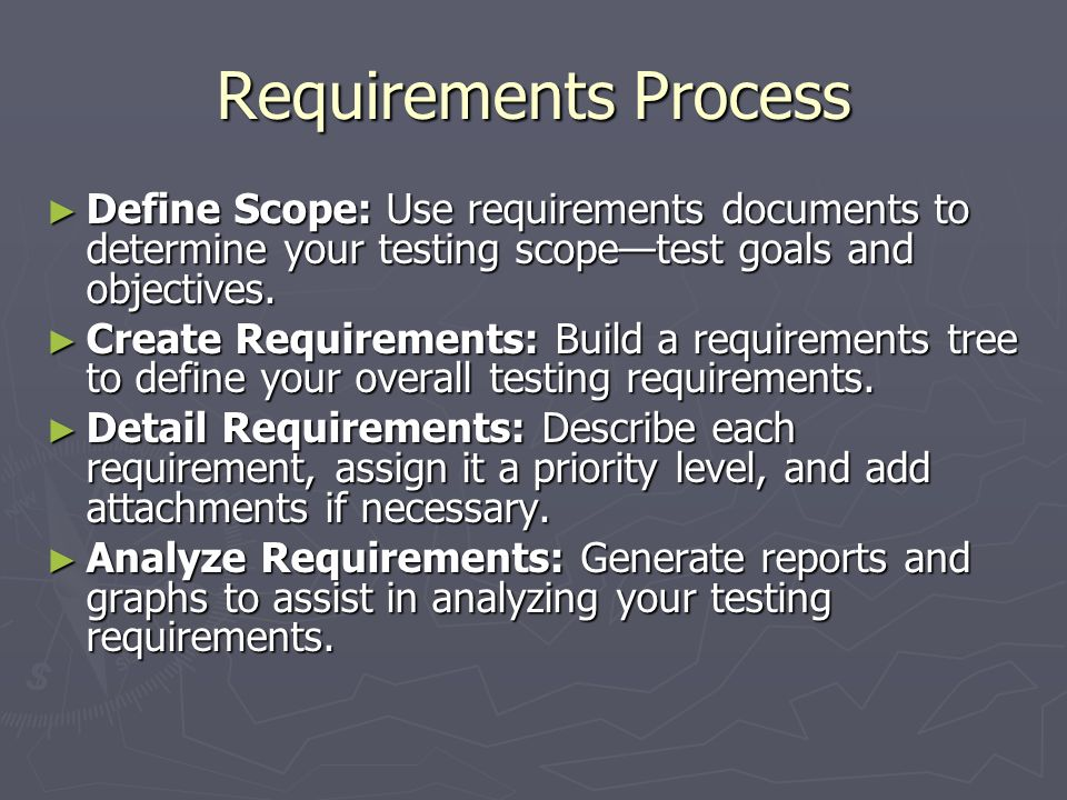 Requirements Process Define Scope: Use requirements documents to determine your testing scope—test goals and objectives.