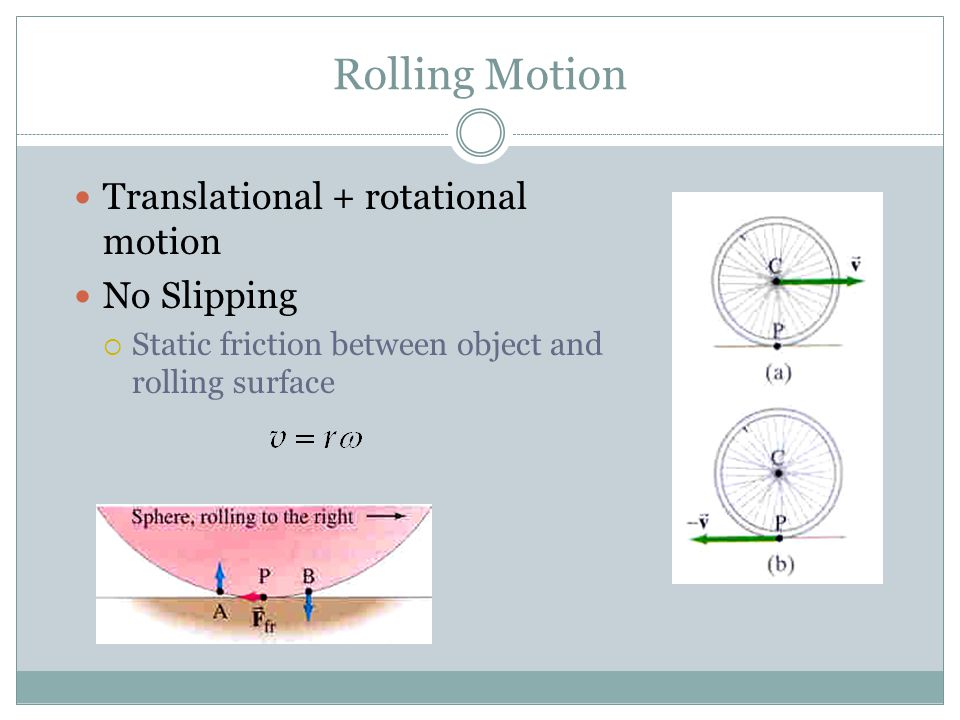 Rolling Motion Translational + rotational motion No Slipping