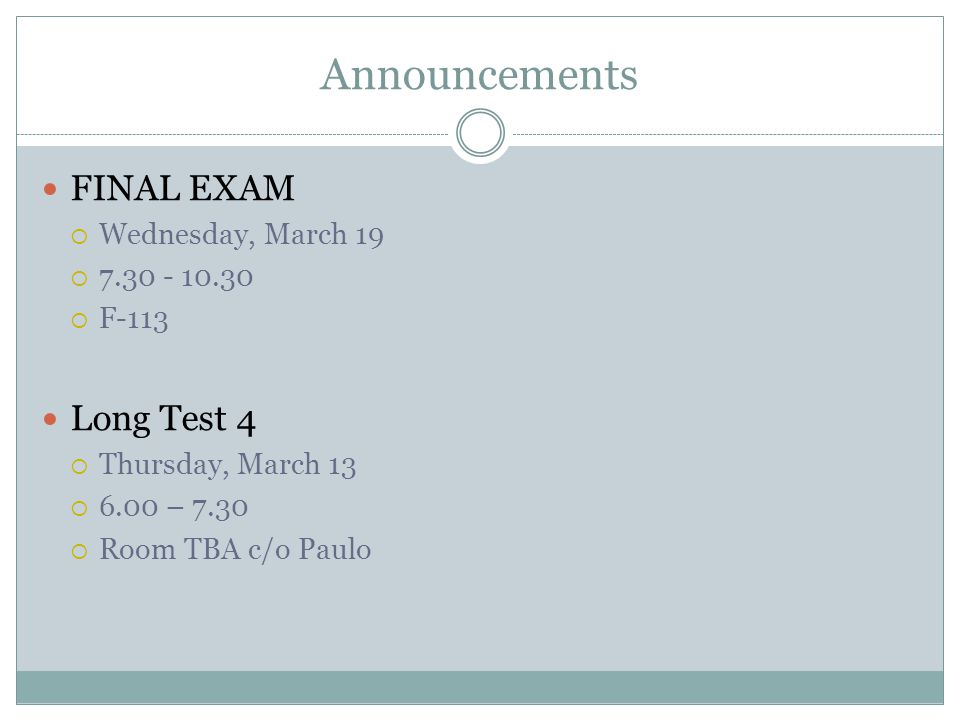 Announcements FINAL EXAM Long Test 4 Wednesday, March 19 7.30 - 10.30