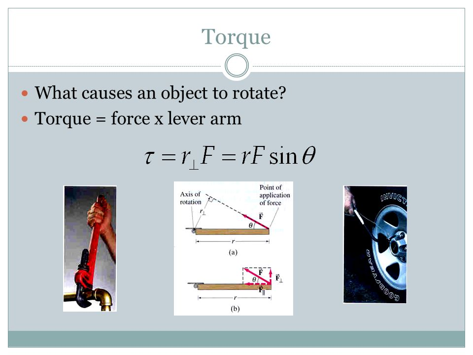 Torque What causes an object to rotate Torque = force x lever arm