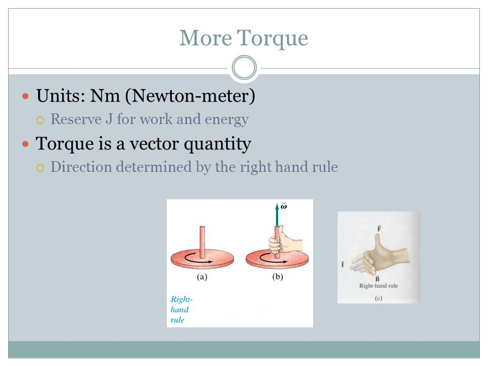 More Torque Units: Nm (Newton-meter) Torque is a vector quantity