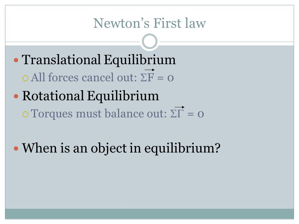 Newton's First law Translational Equilibrium Rotational Equilibrium