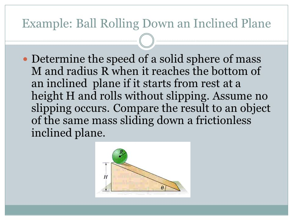 Example: Ball Rolling Down an Inclined Plane