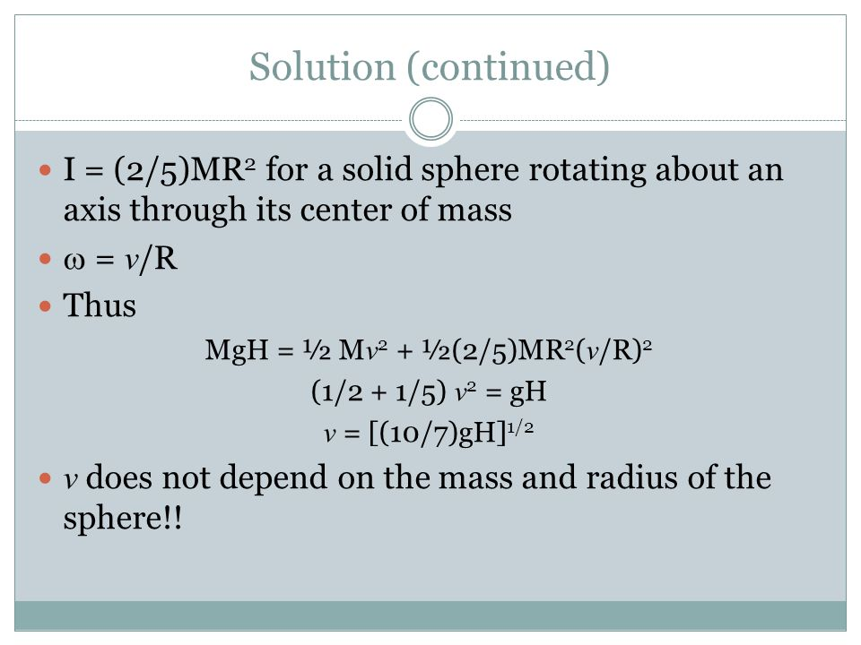 Solution (continued) I = (2/5)MR2 for a solid sphere rotating about an axis through its center of mass.