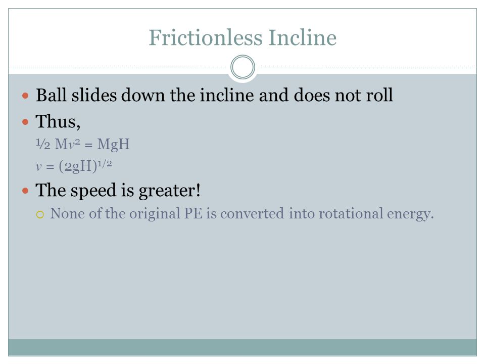 Frictionless Incline Ball slides down the incline and does not roll