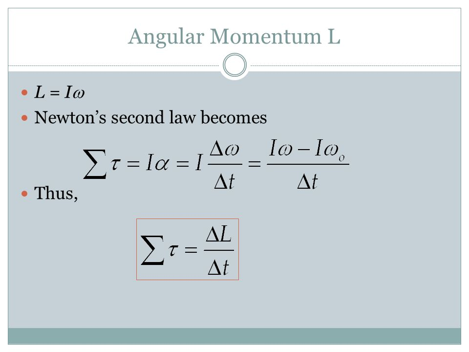 Angular Momentum L L = Iw Newton's second law becomes Thus,