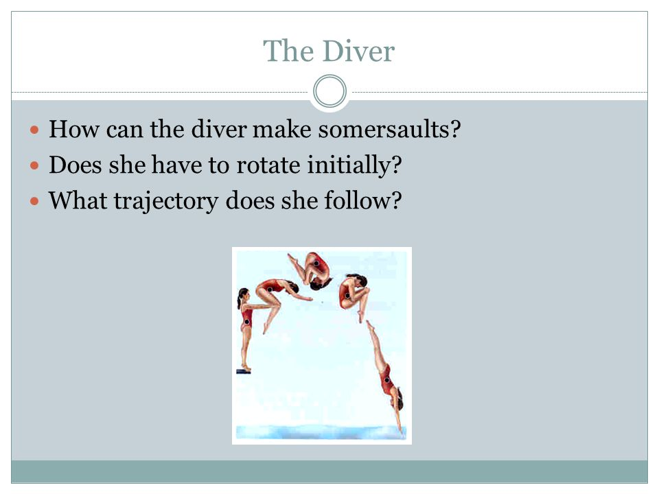 The Diver How can the diver make somersaults