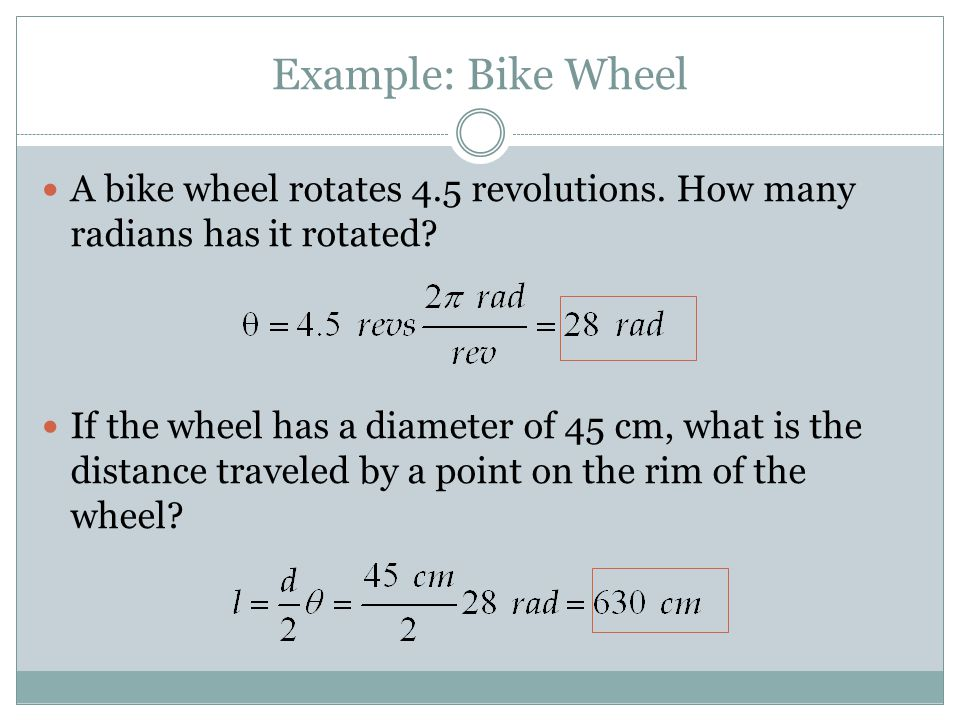 Example: Bike Wheel A bike wheel rotates 4.5 revolutions. How many radians has it rotated