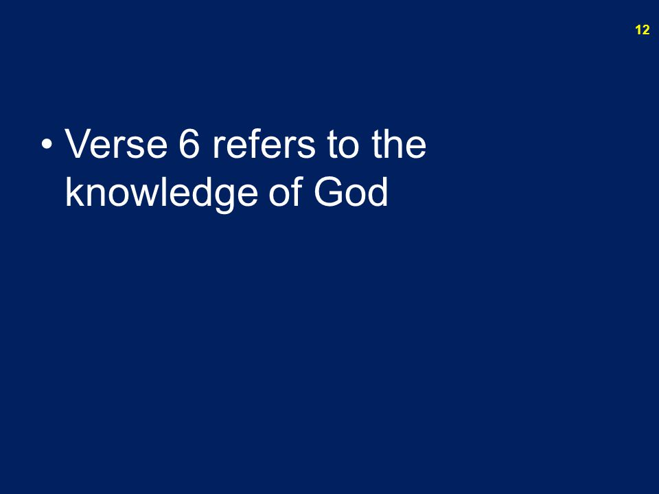 Verse 6 refers to the knowledge of God