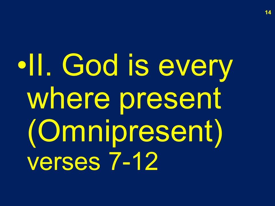 II. God is every where present (Omnipresent) verses 7-12