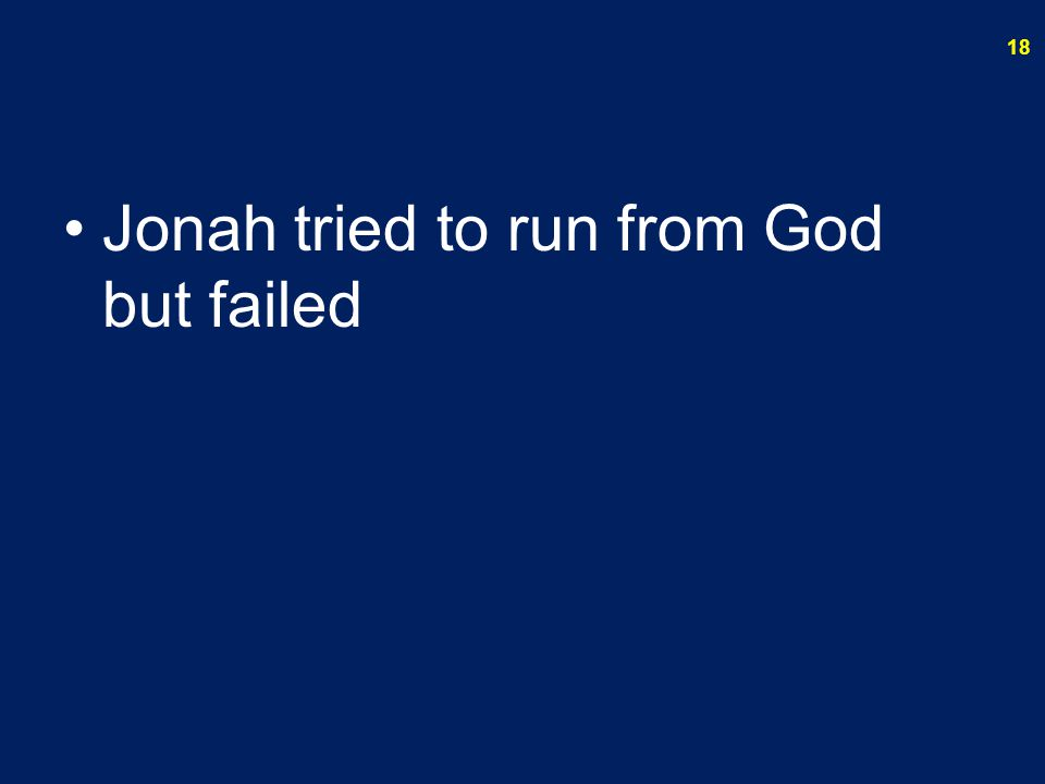 Jonah tried to run from God but failed