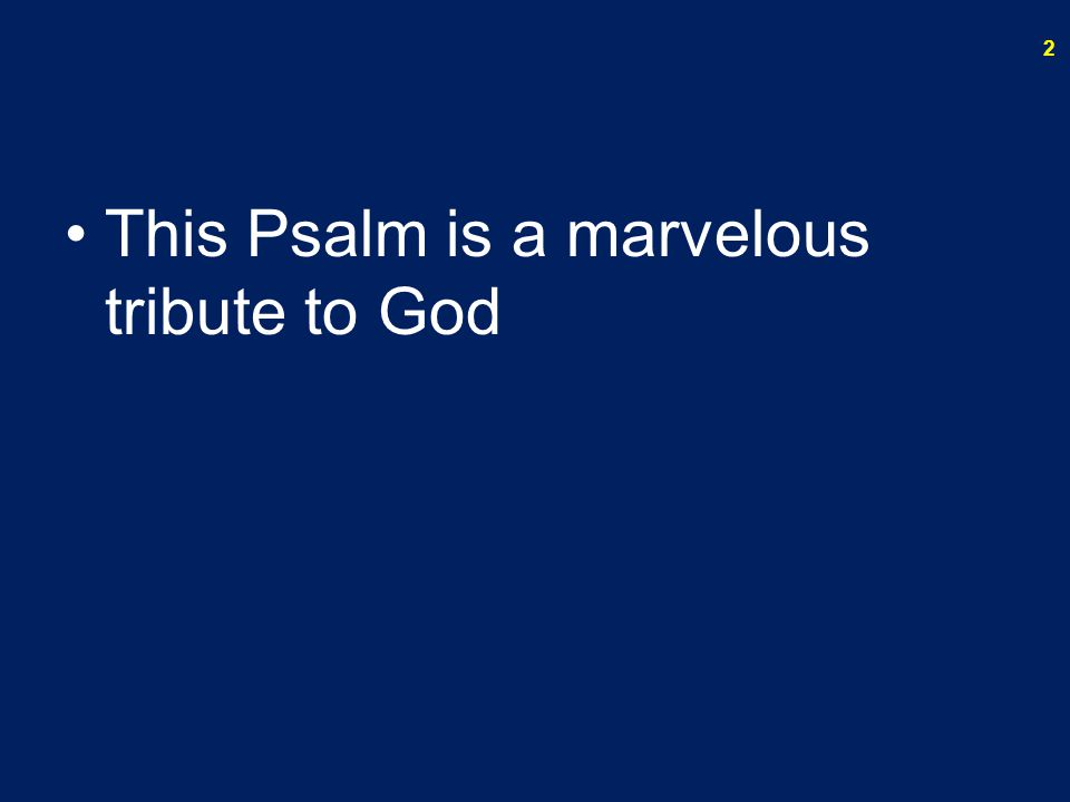 This Psalm is a marvelous tribute to God