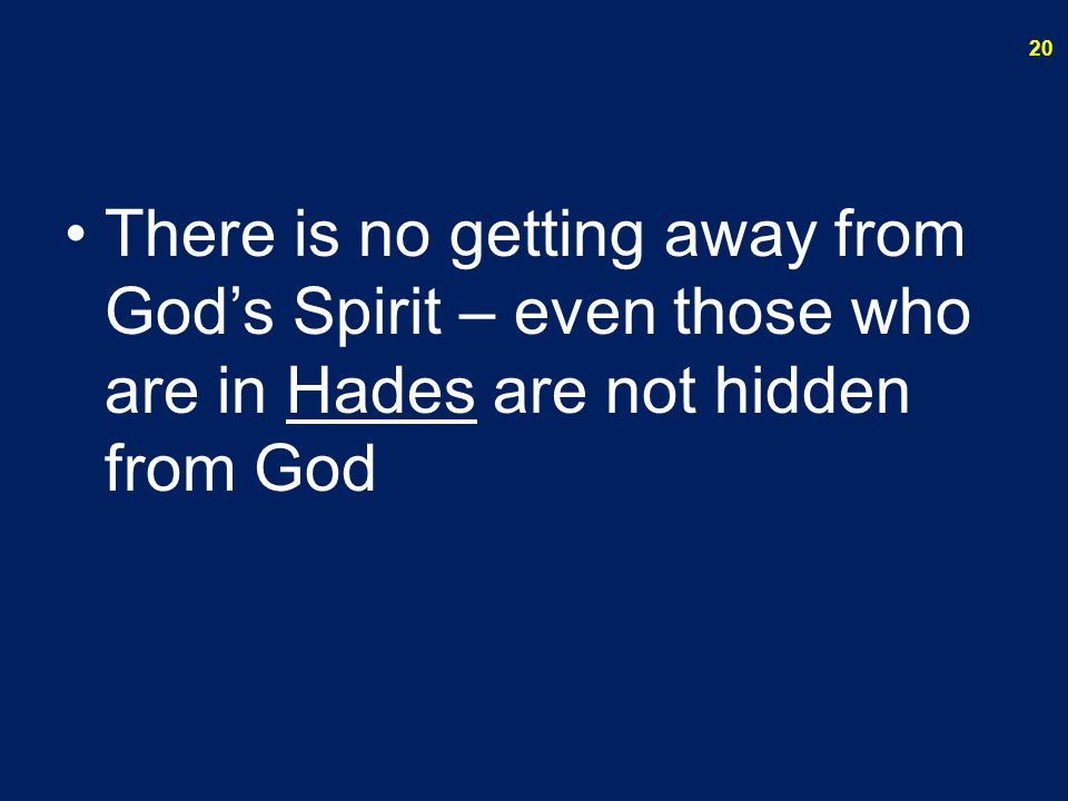 There is no getting away from God's Spirit – even those who are in Hades are not hidden from God