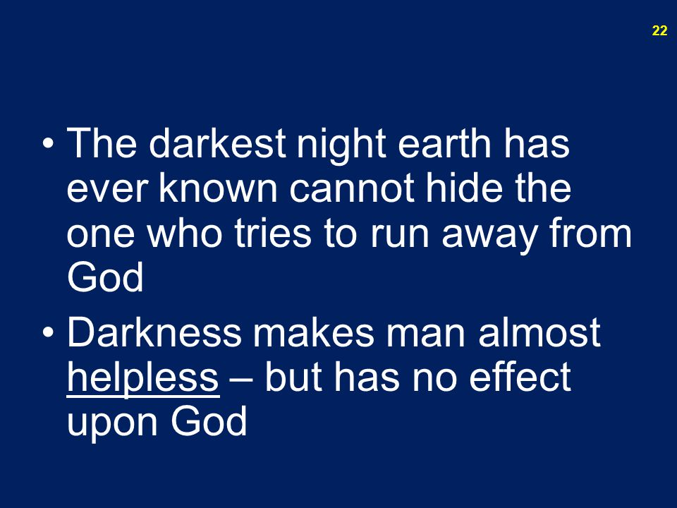 The darkest night earth has ever known cannot hide the one who tries to run away from God