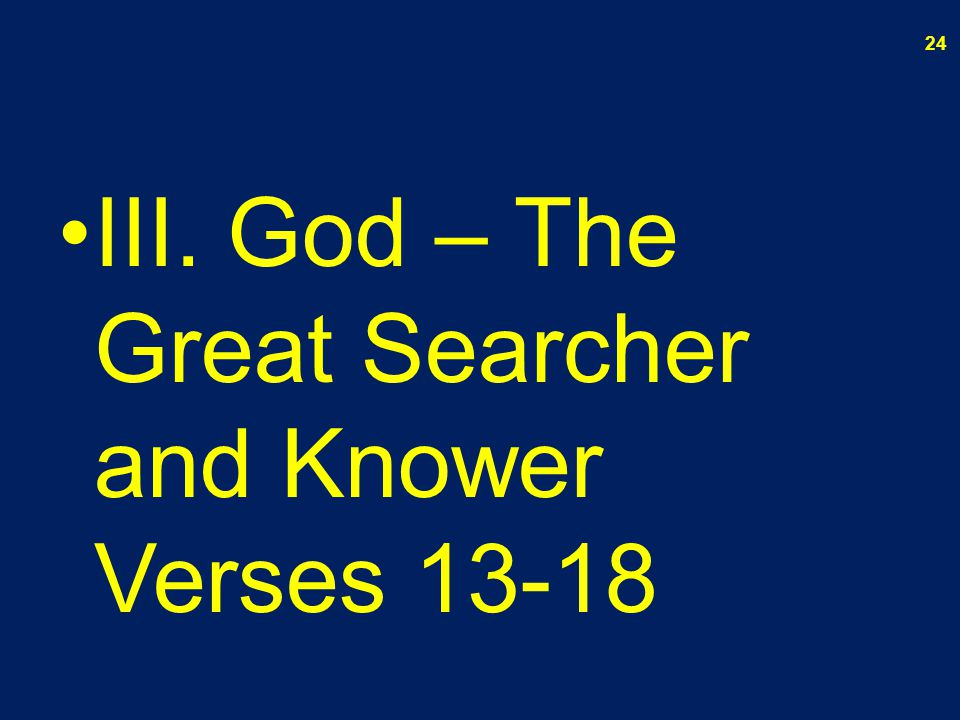 III. God – The Great Searcher and Knower Verses 13-18