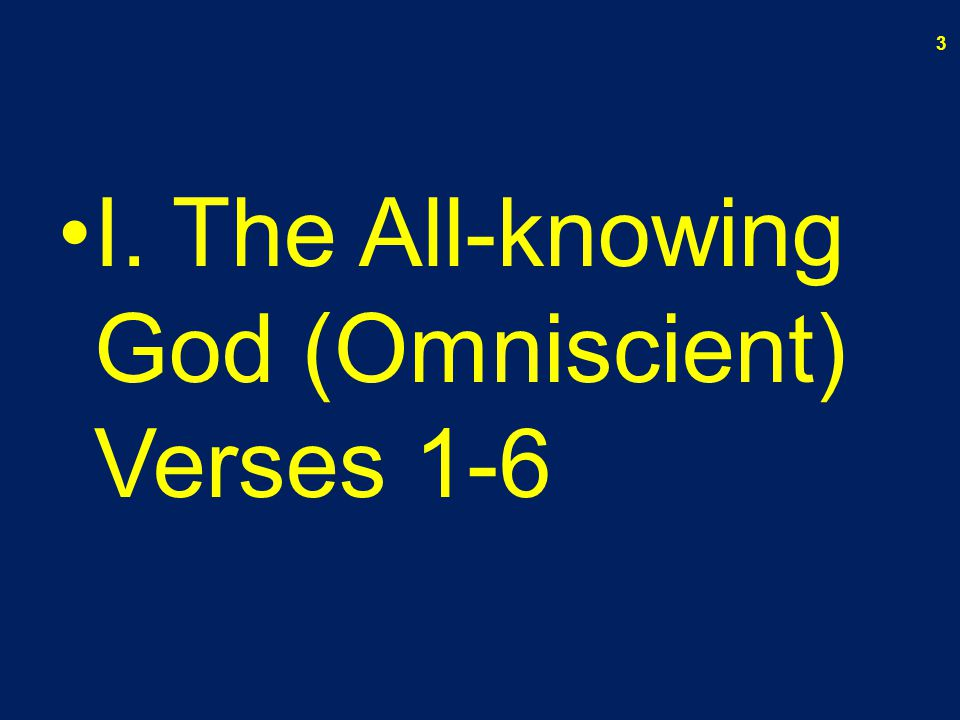I. The All-knowing God (Omniscient) Verses 1-6