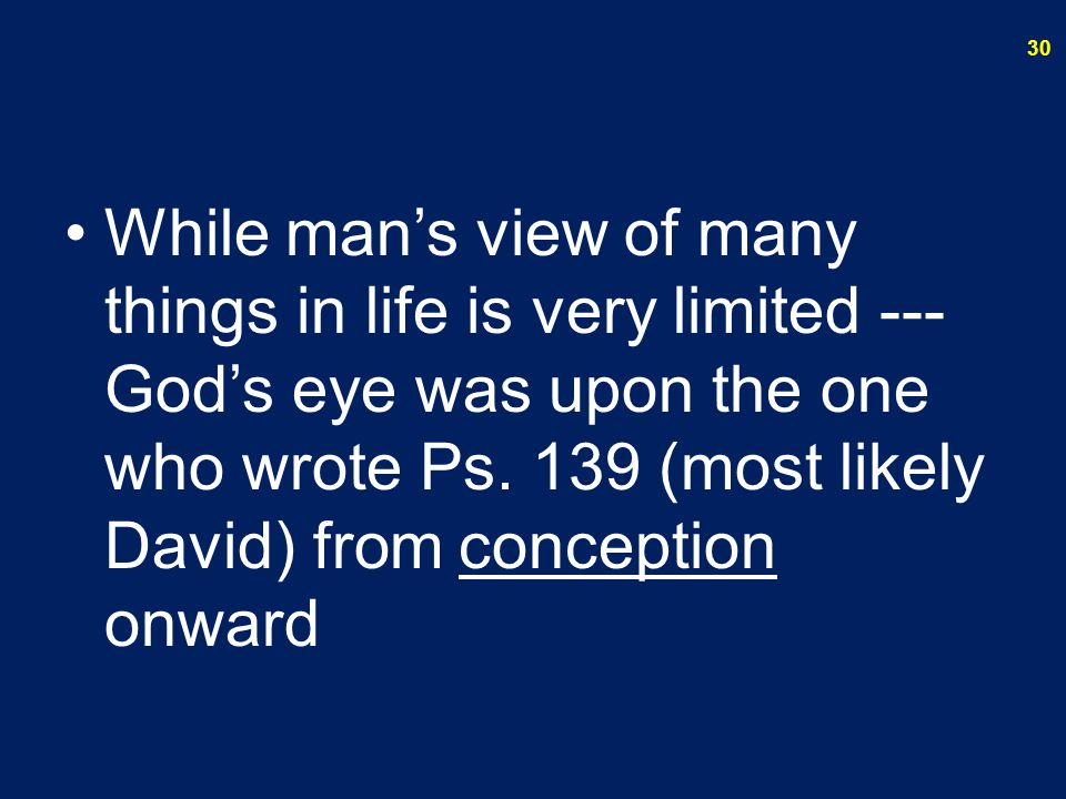 While man's view of many things in life is very limited --- God's eye was upon the one who wrote Ps.