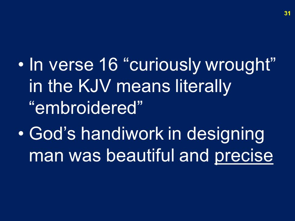 In verse 16 curiously wrought in the KJV means literally embroidered