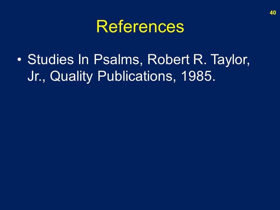 References Studies In Psalms, Robert R. Taylor, Jr., Quality Publications, 1985.