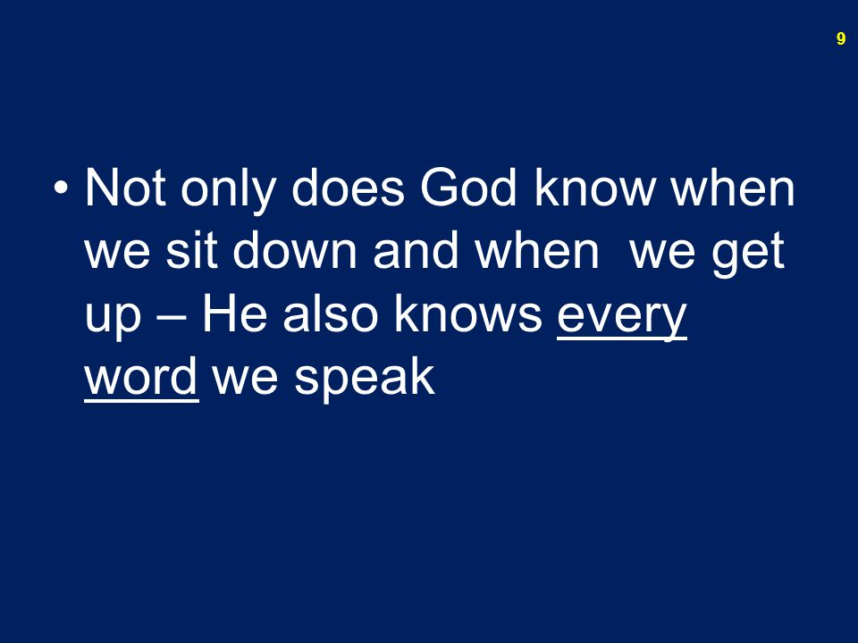 Not only does God know when we sit down and when we get up – He also knows every word we speak