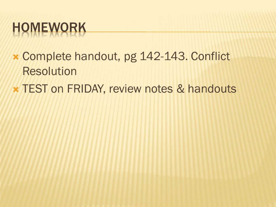 HOMEWORK Complete handout, pg 142-143. Conflict Resolution