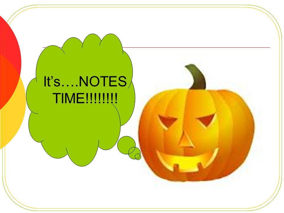 It's….NOTES TIME!!!!!!!!
