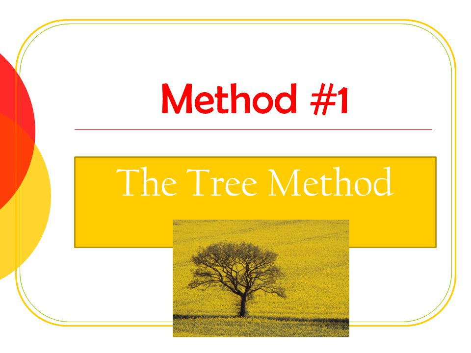 Method #1 The Tree Method