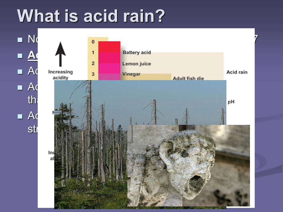 What is acid rain Normal rain is slightly acidic, with a pH over 5.7