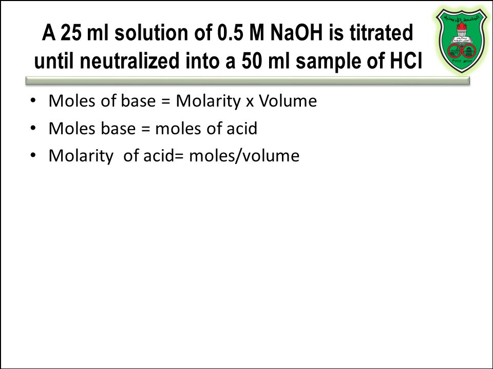 A 25 ml solution of 0.5 M NaOH is titrated until neutralized into a 50 ml sample of HCl