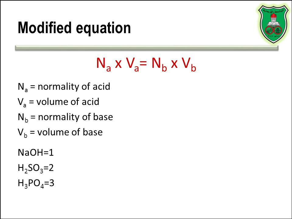 Modified equation Na x Va= Nb x Vb Na = normality of acid