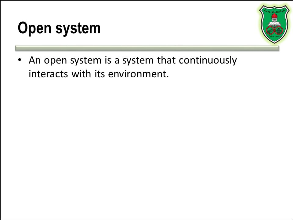 Open system An open system is a system that continuously interacts with its environment.