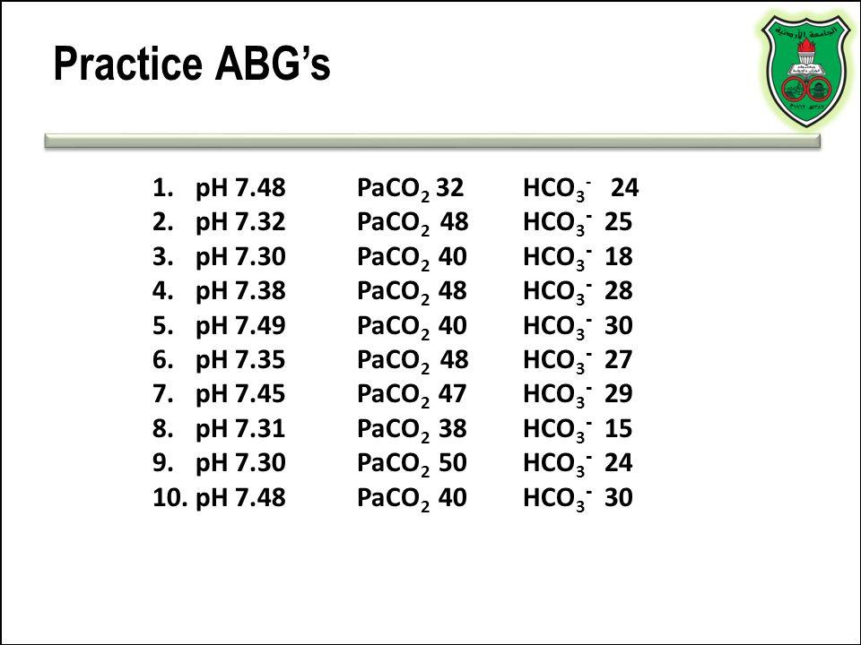 Practice ABG's pH 7.48 PaCO2 32 HCO3- 24 pH 7.32 PaCO2 48 HCO3- 25