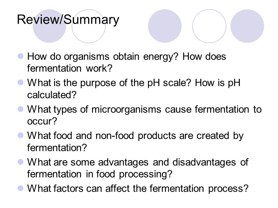 Review/Summary How do organisms obtain energy How does fermentation work What is the purpose of the pH scale How is pH calculated