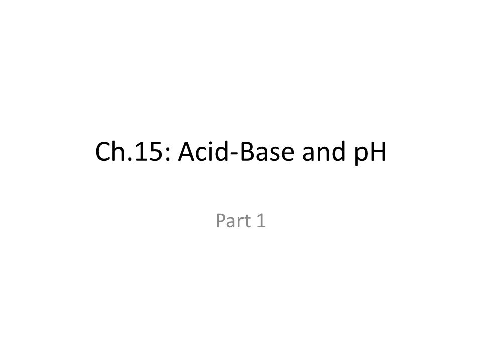 Ch.15: Acid-Base and pH Part 1