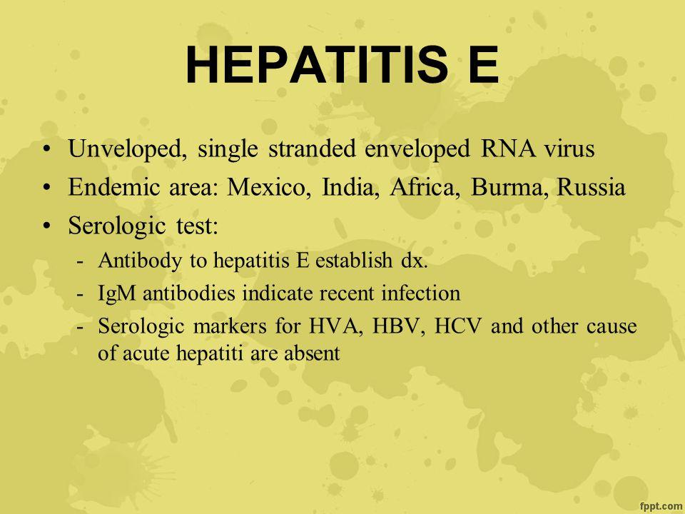 HEPATITIS E Unveloped, single stranded enveloped RNA virus