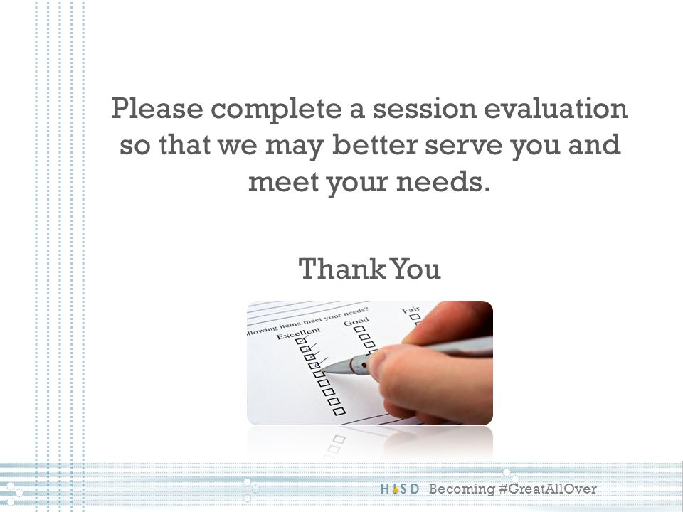 Please complete a session evaluation so that we may better serve you and meet your needs. Thank You